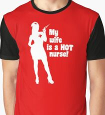 My Wife is a HOT Nurse! Graphic T-Shirt