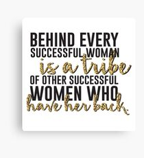 Behind every successful woman...  Canvas Print