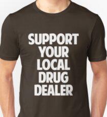 Support Your Local Drug Dealer T-Shirt