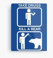 Take Drugs. Kill a Bear. Metal Print
