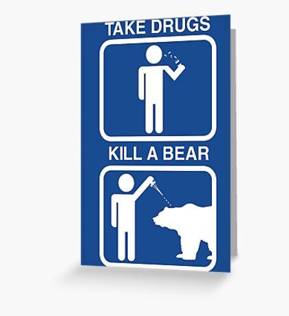 Take Drugs. Kill a Bear. Greeting Card