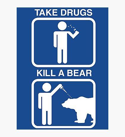 Take Drugs. Kill a Bear. Photographic Print