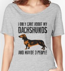 I only care about my Dachshunds and maybe 3 people Women's Relaxed Fit T-Shirt