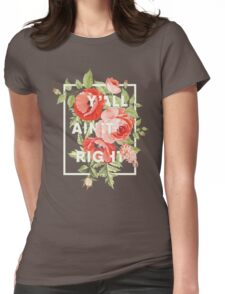 Y'all Ain't Right - Floral Typography Womens Fitted T-Shirt