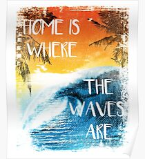 Surfing - Home is where the waves are quote Poster