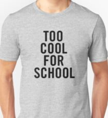 Too Cool For School Unisex T-Shirt