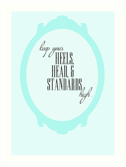 keep your heels, head, and standards high. by fahimahsarebel