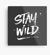 Stay Wild - White Metal Print