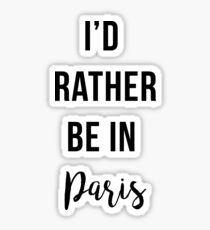 I'd Rather Be In Paris Sticker
