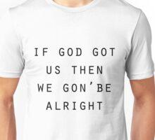 We gon' be alright  Unisex T-Shirt