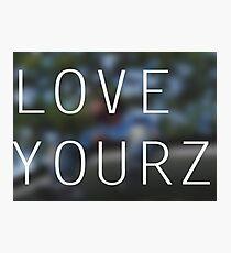LOVE YOURZ Photographic Print