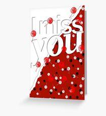 I miss you 01 Greeting Card