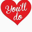 You'll do, love by Robin Lund