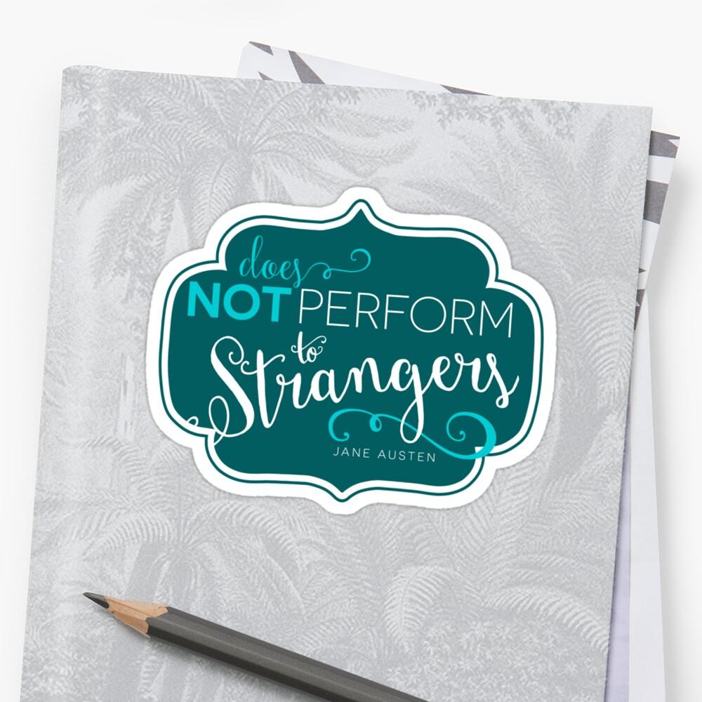 """Jane Austen: """"Perform to Strangers"""" Sticker"""
