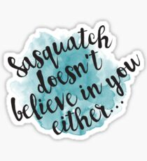 Sasquatch Doesn't Believe in You Either! Sticker