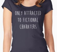 Only attracted to fictional characters Women's Fitted Scoop T-Shirt