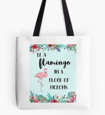 Be a Flamingo in A Flock of Pigeons Tote Bag