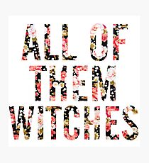 All of them Witches Photographic Print