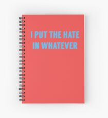 i put the hate in whatever Spiral Notebook