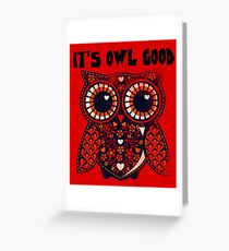 Owl - It's owl good Greeting Card
