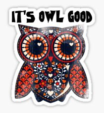 Owl - It's owl good Sticker