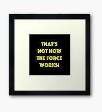 That's Not How the Force Works! (yellow) Framed Print