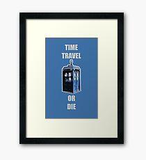 Time Travel Or Die Framed Print