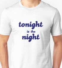 tonight is the night Unisex T-Shirt