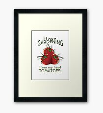 Love Gardening From My Head TOMATOES! Humor Framed Print