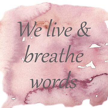 We live and breathe words by carololiiveira