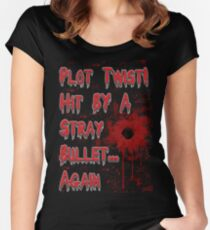 Plot Twist! Hit by a stray bullet... Again Women's Fitted Scoop T-Shirt