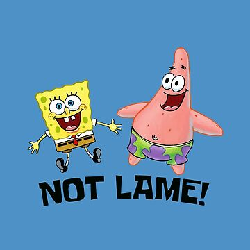Not Lame! - Spongebob by LagginPotato64