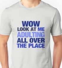 WOW look at me adulting all over the place T-Shirt