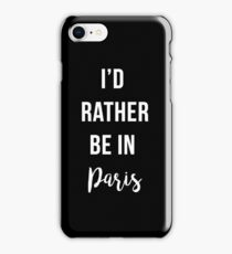 I'd Rather Be In Paris - (White Text) iPhone Case/Skin