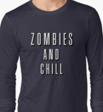 Zombies and Chill Long Sleeve T-Shirt
