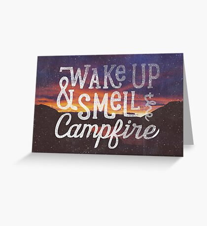 wake up & smell the campfire Greeting Card