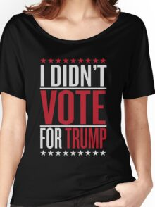 I didn't vote for trump Women's Relaxed Fit T-Shirt