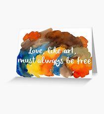 Love, like art, must always be free Greeting Card