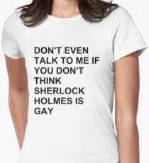 don't even talk to me if you don't think Sherlock Holmes is gay T-Shirt