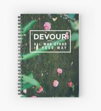 Devour All Who Stand In Your Way (Flowers) Spiral Notebook