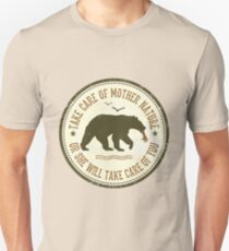 TAKE CARE OF MOTHER NATURE- OR SHE WILL TAKE CARE OF YOU T-Shirt