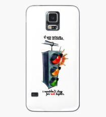 i wouldn't stop for red lights Case/Skin for Samsung Galaxy