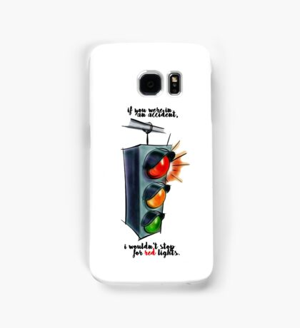 i wouldn't stop for red lights Samsung Galaxy Case/Skin