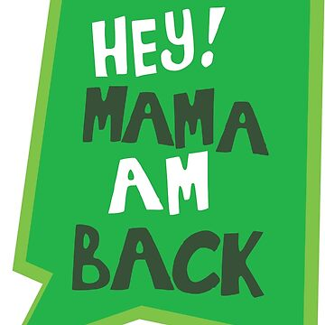 Hey! Mama Am Back - Artwork by grfxpro