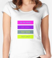 Be The Voice For Those That Think They Can't  Women's Fitted Scoop T-Shirt