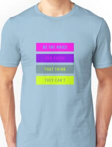 Be The Voice For Those That Think They Can't  Unisex T-Shirt