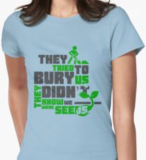 Quote - They tried to bury us, they didn't know we were seeds Women's Fitted T-Shirt