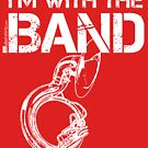I'm With The Band - Sousaphone (White Lettering) by RedLabelShirts
