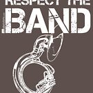 Respect The Band - Sousaphone (White Lettering) by RedLabelShirts