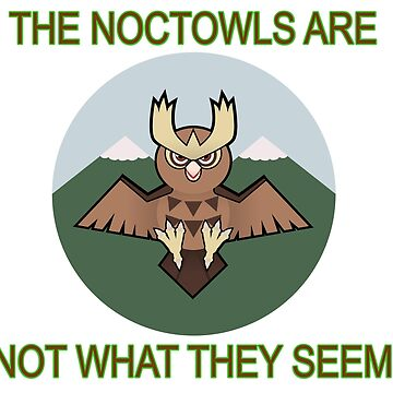 The Noctowls Are Not What They Seem by Bowieisgod